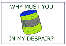 WHY MUST YOU RELISH IN MY DESPAIR?
